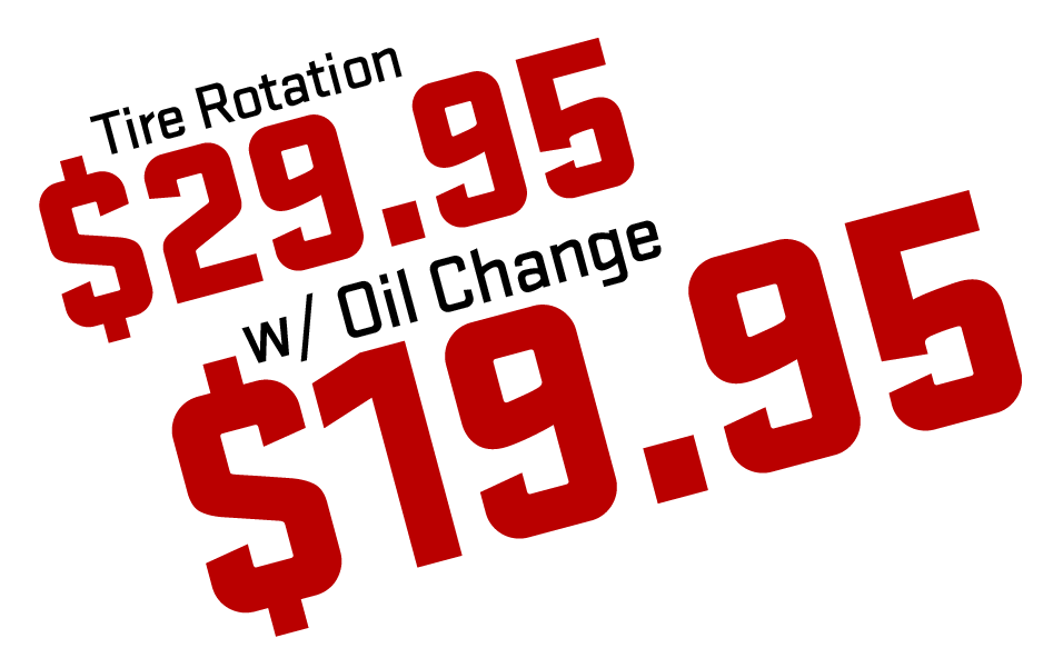 Tire Rotation: $29.95 - With Oil Change: $19.95